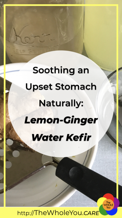Soothing an upset stomach naturally: Lemon Ginger Water Kefir