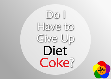 Do I have to give up Diet Coke?