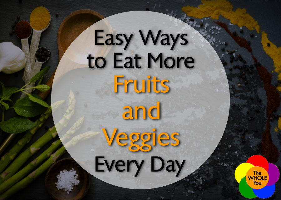 Easy ways to eat more fruits and veggies every day.