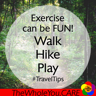 Exercise can be FUN! Walk. Hike. Play.