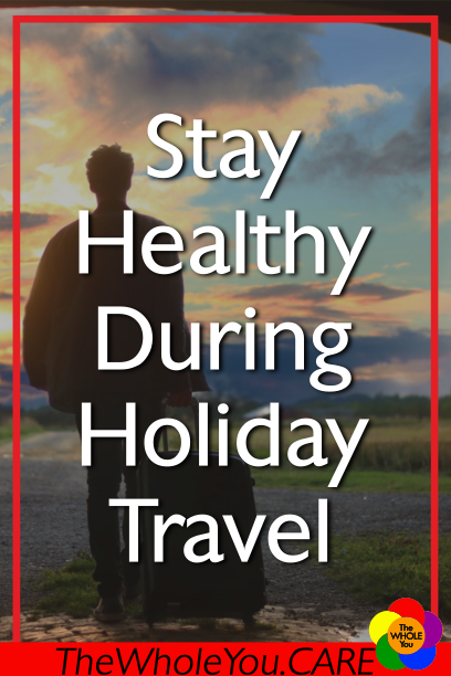 Stay healthy during holiday travel.