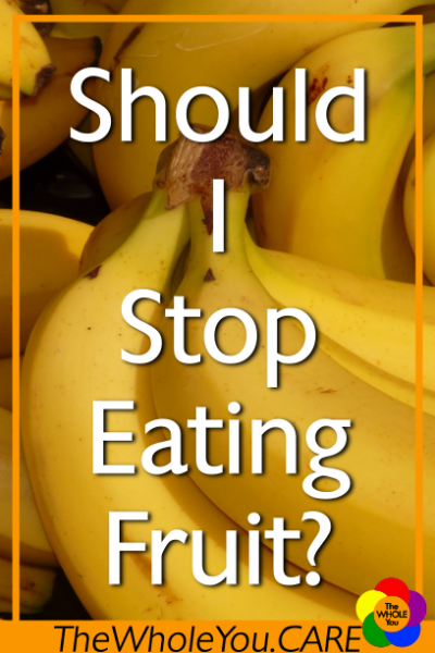 Should I stop eating fruit? Is the sugar content in fruit bad?