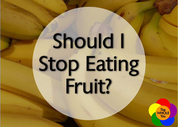 Should I stop eating fruit?