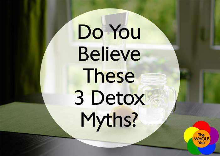 Do you believe these 3 detox myths?