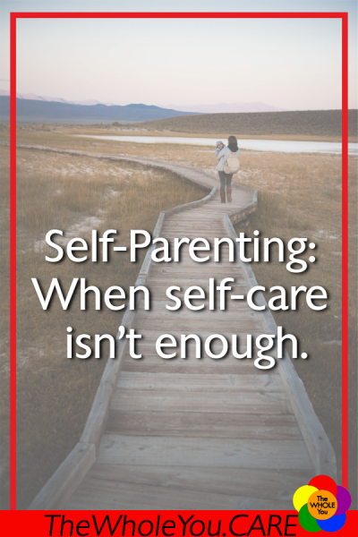 Self-Parenting: When self-care isn't enough.