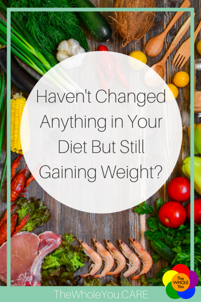 Haven't Changed Anything in Your Diet But Still Gaining Weight