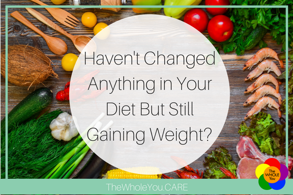 Title Haven't Changed Anything in Your Diet But Still Gaining Weight