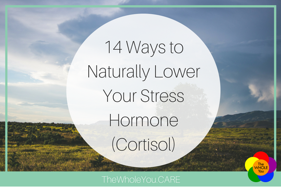 14 Ways to Naturally Lower Your Stress Hormone (Cortisol)