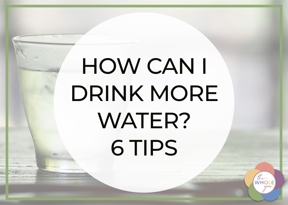 How Can I Drink More Water? 6 Tips.