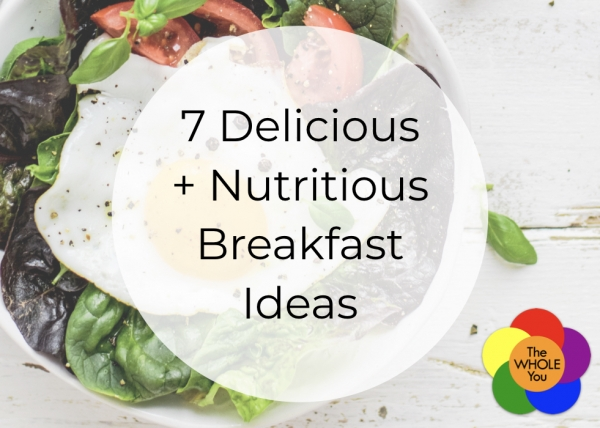 7 Delicious and nutritious breakfast ideas