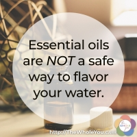 Essential oils are not a safe way to flavor your water