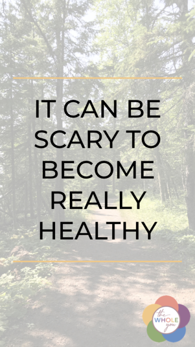 It can be scary to become really healthy