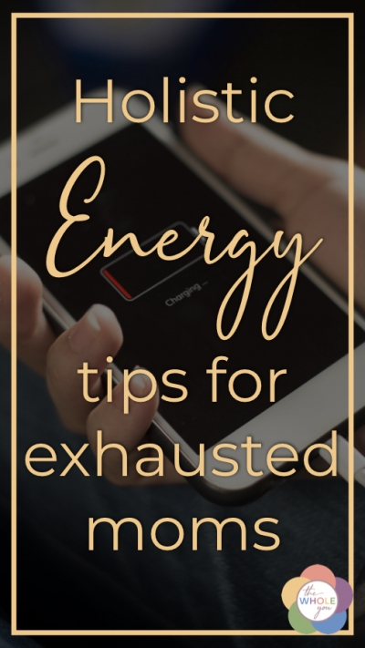 Holistic energy tips for exhausted moms