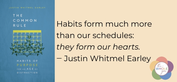Habits form our hearts. Book review of The Common Rule by Justin Whitmel Earley