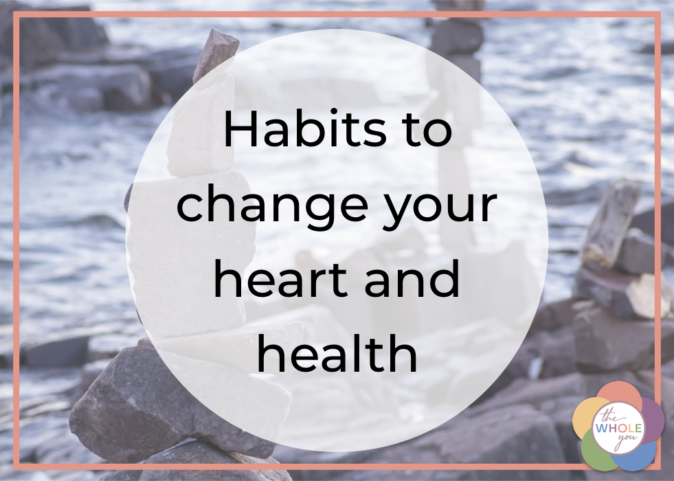 Habits to Change Your Heart and Health