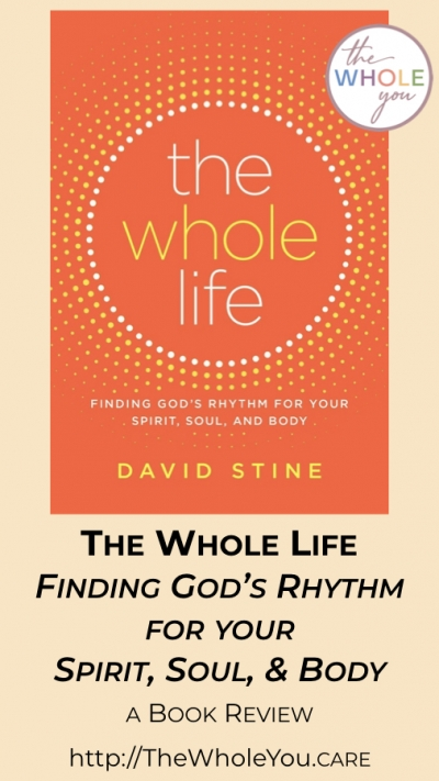 The Whole Life - Finding God's Rhythm for your spirit, soul, and body. A book review.