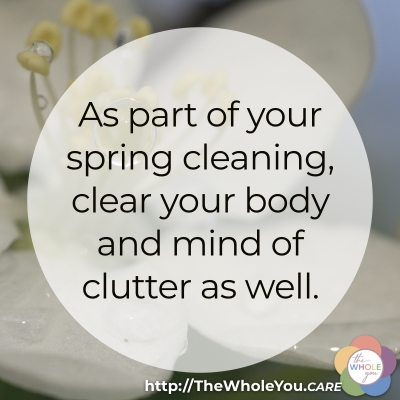 Clear your body and mind of clutter during your spring cleaning