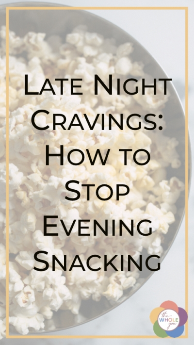 Late night cravings. How to stop evening snacking.