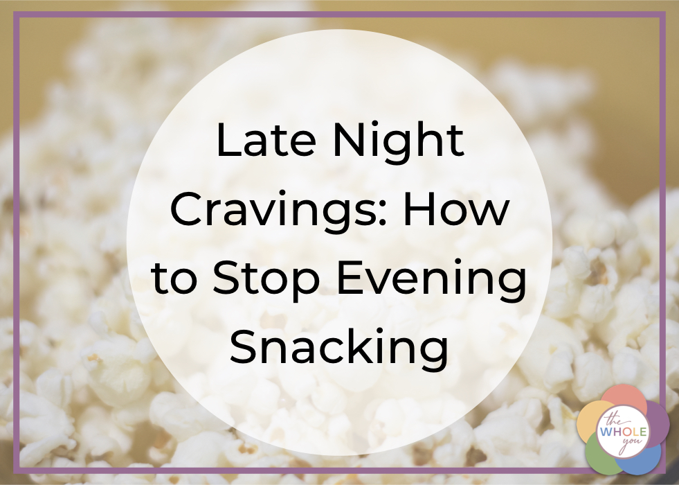 Late Night Cravings: How to Stop Evening Snacking