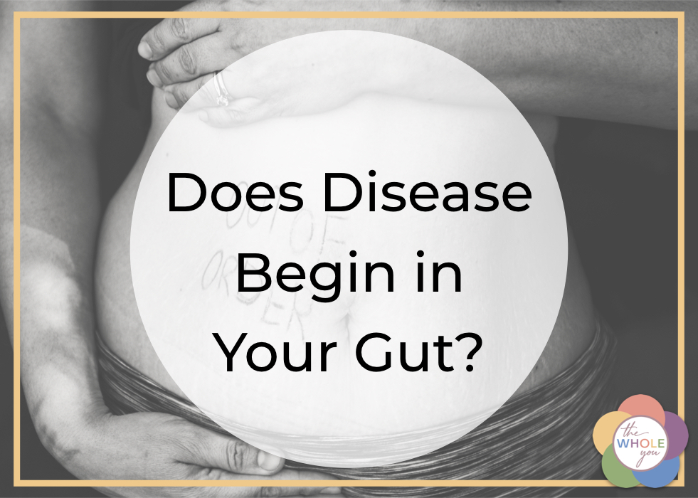 Does disease begin in the gut?