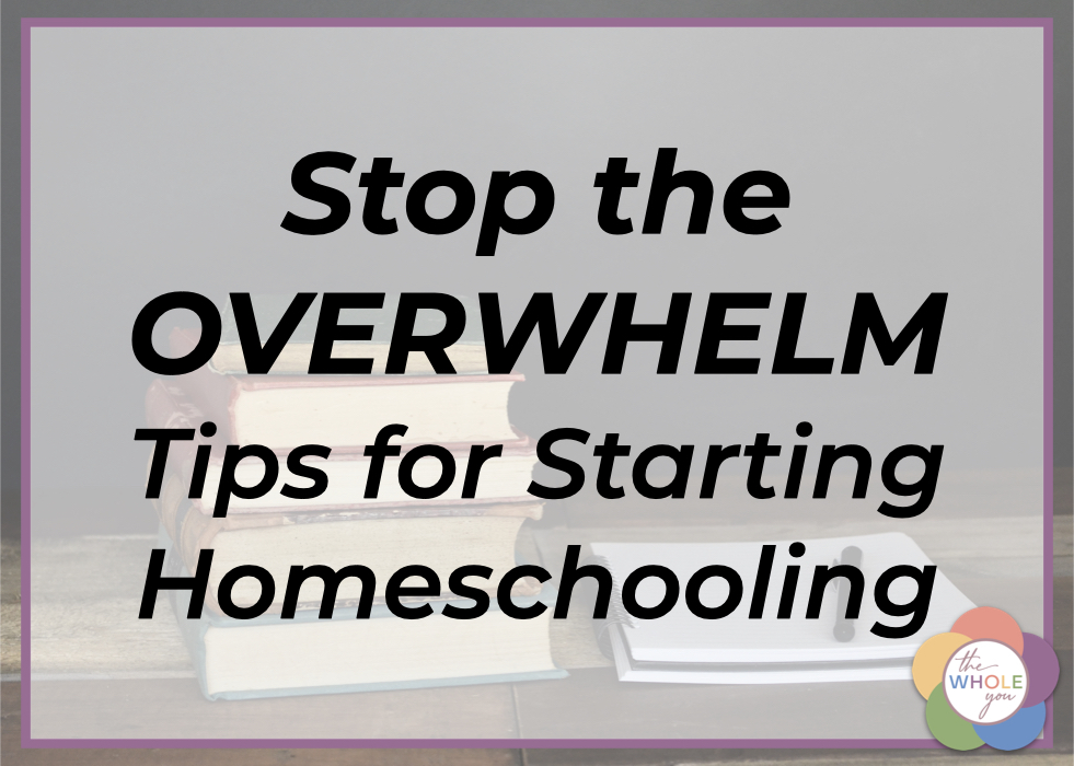 Tips for Starting Homeschooling: Stop the Overwhelm