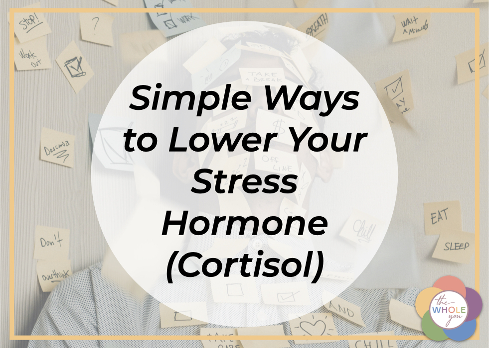 Simple Ways to Lower Your Stress Hormone